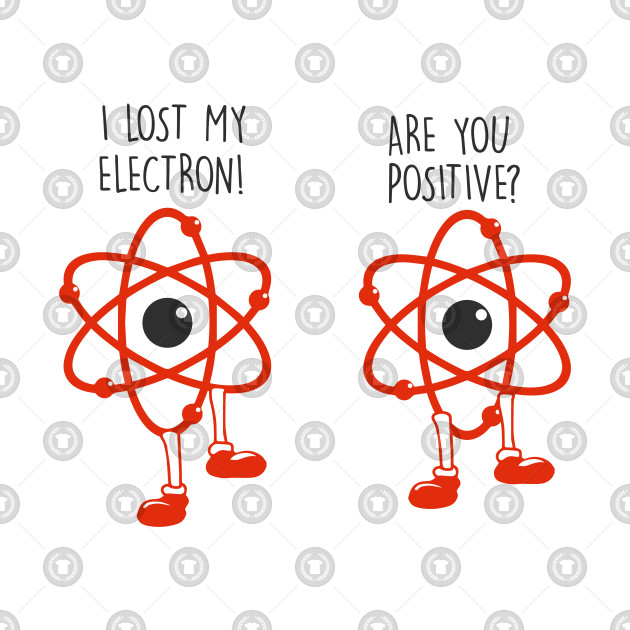 0f1f06d00 ... I lost an electron are you positive? - Electrons Joke - Electronians - Geek  electron