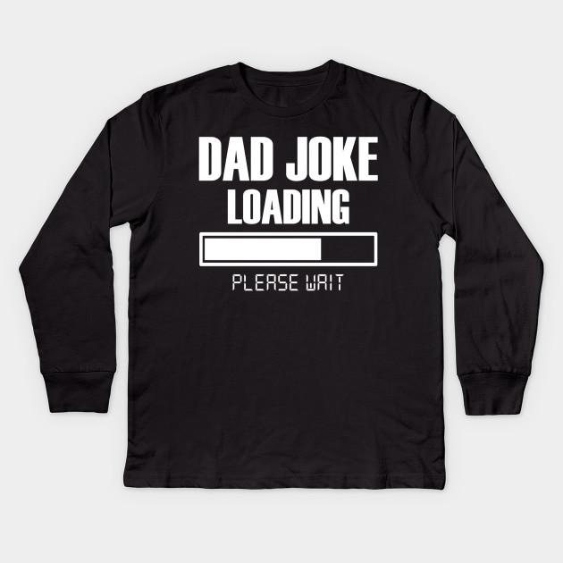 ba5674535 Mens Dad Joke Loading Please Wait T-Shirt Funny Fathers Day Gift Kids Long  Sleeve T-Shirt