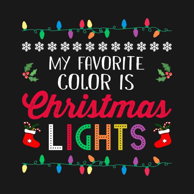 My Favorite Color Is Christmas Lights Christmas Lights T Shirt