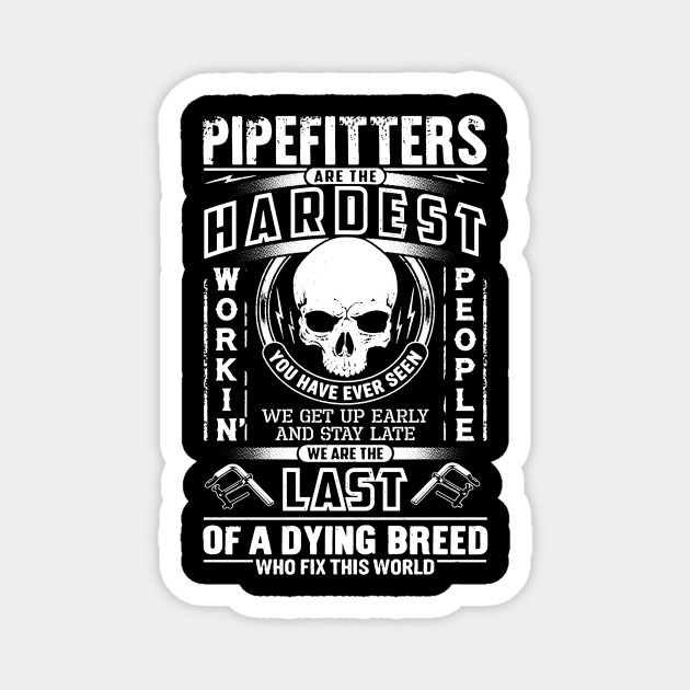 Pipefitters Are The Hardest