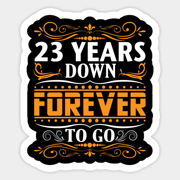 Gifts For Wedding Anniversaries For Each Year: 23 Years Down Forever To Go Shirt For 23rd Anniversary