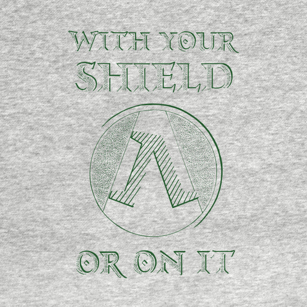 With Your Shield or On It