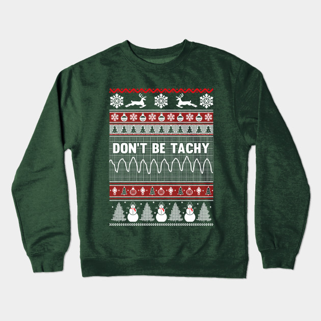 Don't Be Tachy Ugly Christmas Sweater - Xmas - Crewneck Sweatshirt ...