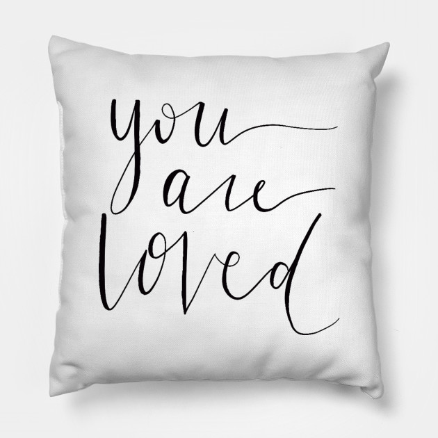 You Are Loved You Are Loved Pillow Teepublic