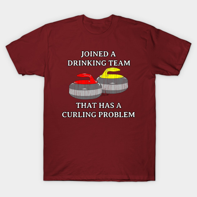 17ece4d67 Funny Curling shirt DRINKING TEAM THAT HAS A CURLING PROBLEM by ScottyGaaDo  T-Shirt