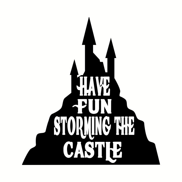Have Fun Storming The Castle - The Princess Bride