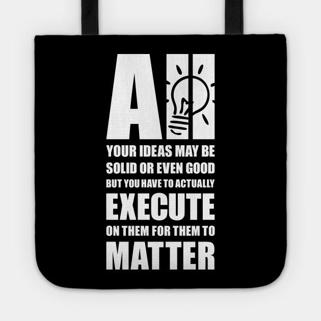 Execute your ideas