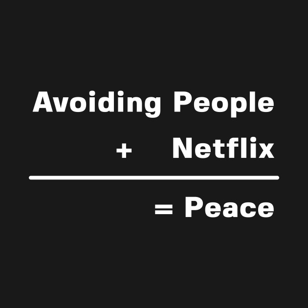 Netflix Love | Avoiding People & Netflix