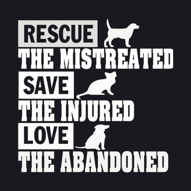 Rescue the mistreated save the Injured love the abandoned – T & Hoodies