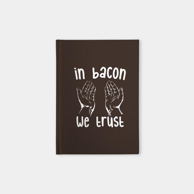 In Bacon We Trust - Mmmm I Love Bacon