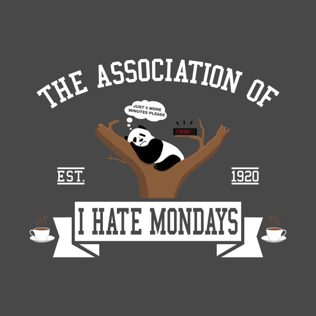 The association of I hate Mondays