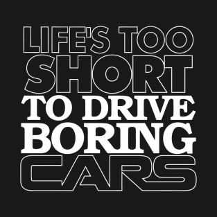 Life's Too Short to Drive Boring Cars t-shirts