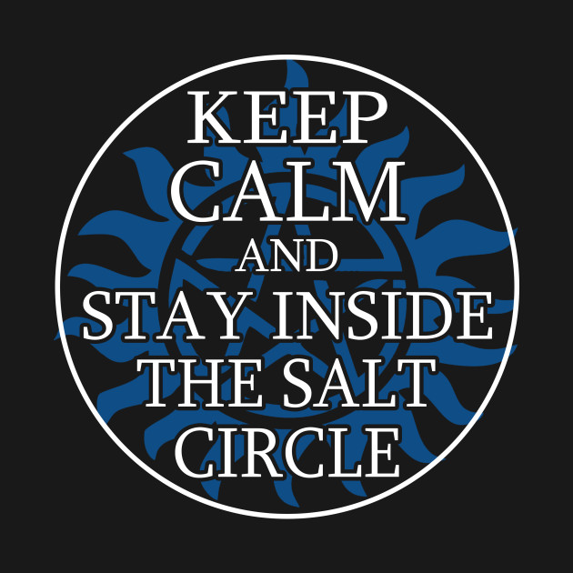 Supernatural keep calm and stay inside the salt circle
