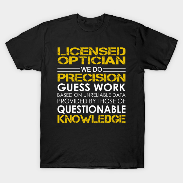 Licensed Optician We Do Precision Guess Work Licensed Optician T