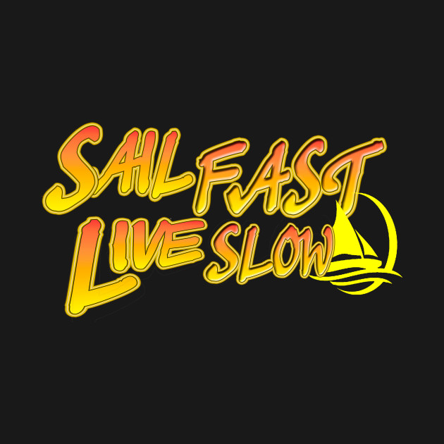Sail Fast Live Slow yellow