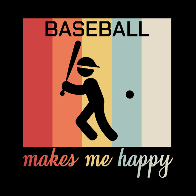 Baseball Makes Me Happy Funny Sports Quotes Gift by tough_stuff