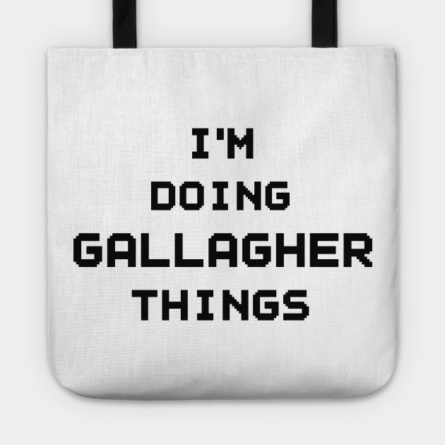 I'M DOING GALLAGHER THINGS