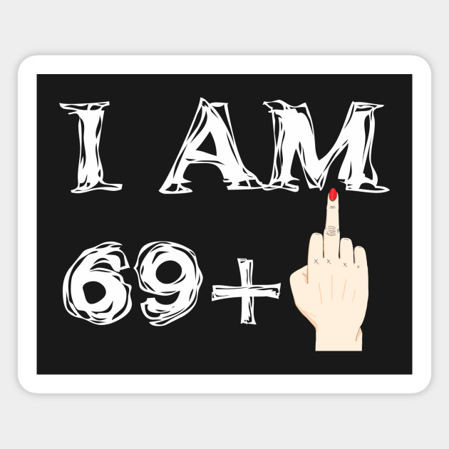I Am 69 1 70 Years Old Birthday Sticker