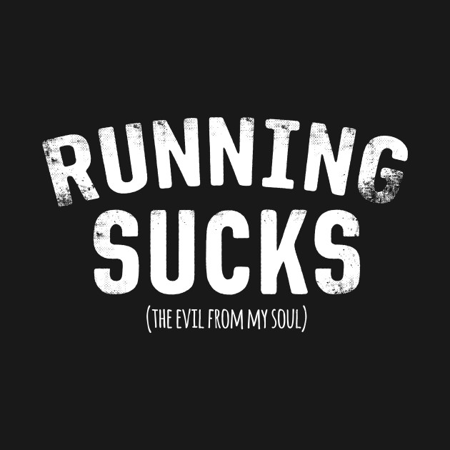 Running Sucks The Evil From My Soul