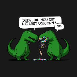 Dude Did You Eat The Last Unicorn Tyrannosaurus Funny t-shirts