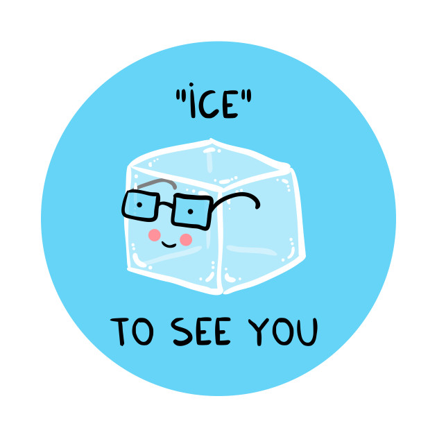 ICE to see you