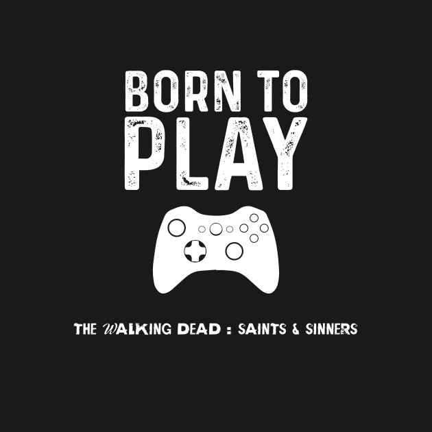 born to play the walking dead