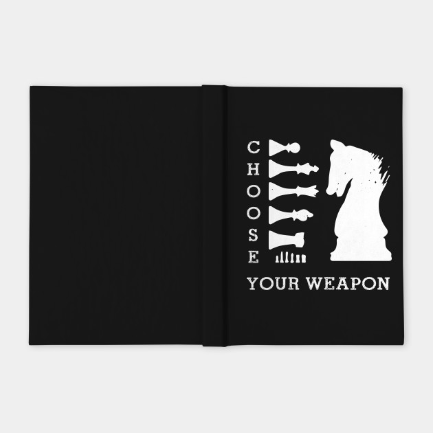 Choose Your Weapon Funny Chess Lover Gift