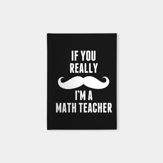 If You Really I'm A Math Teacher – T & Accessories