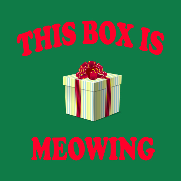 This Box Is Meowing - Christmas Vacation Quote