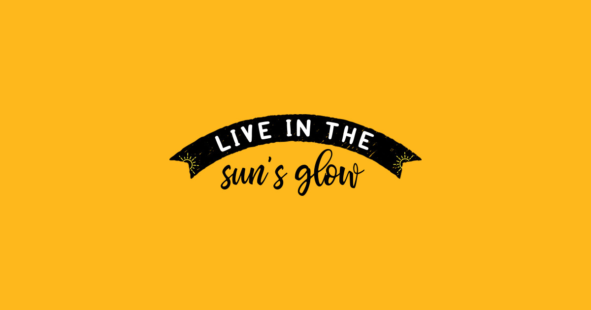 Live In The Suns Glow By Plaidmountain
