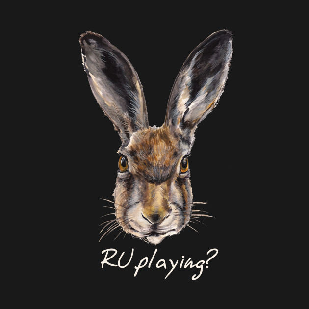 """RABBITS """"R U playing?"""" (white letters)"""