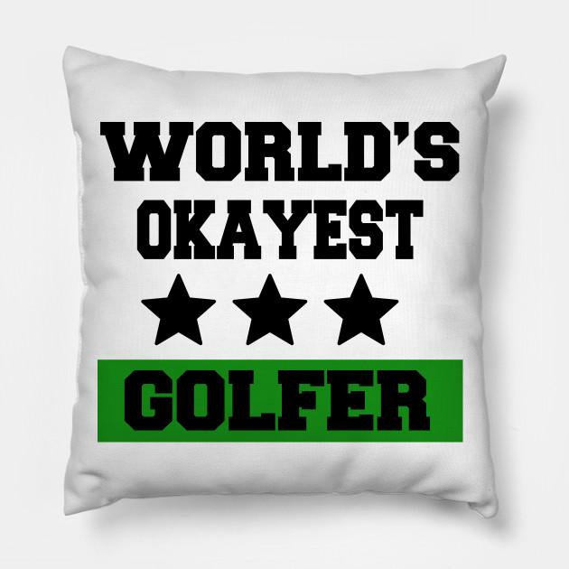 171483a7e Feelin Good Tees World's Okayest Golfer Sports Golfing Golf Funny T Shirt  Pillow