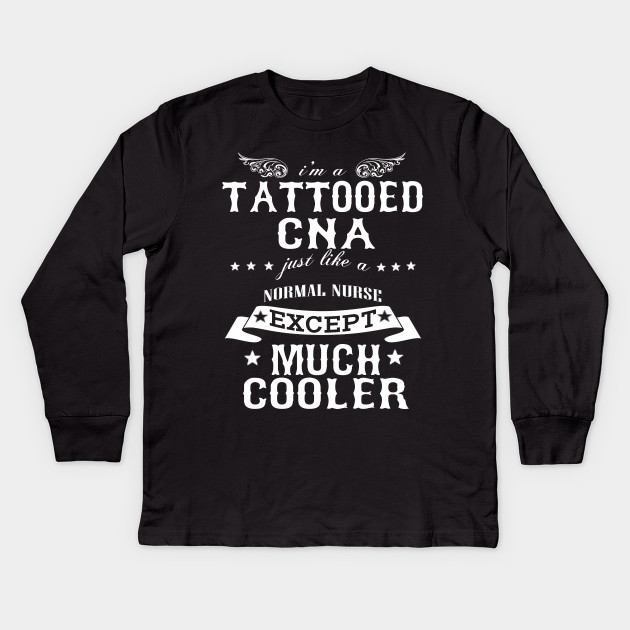 c955e052 I'M A Tattooed CNA Just Like A Normal CNA Except Much Cooler Kids Long  Sleeve T-Shirt