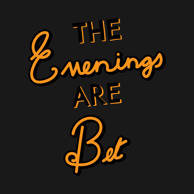 The Evening are bet