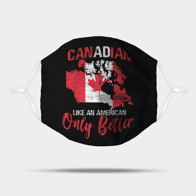 Canadian Like An American Only Better