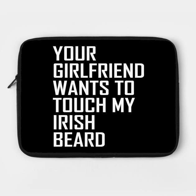 Your Girlfriend Wants To Touch My Irish Beard for a Beard Fan
