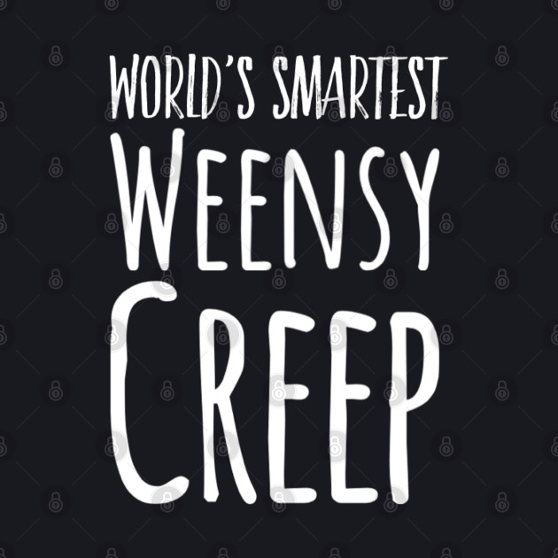 Kids World's Smartest Weensy Creep