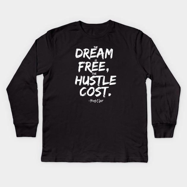 4fe21d80a Dream is Free Hustle Cost - Hustle Hard Stay Humble - Kids Long ...
