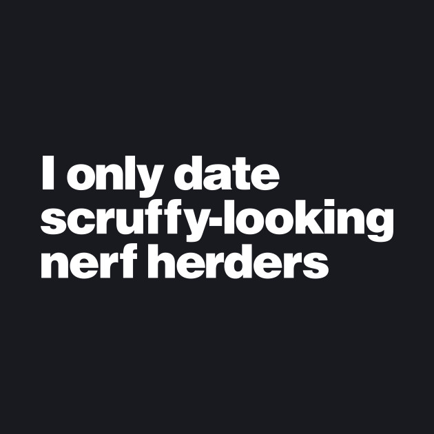 I ONLY DATE NERF HERDERS