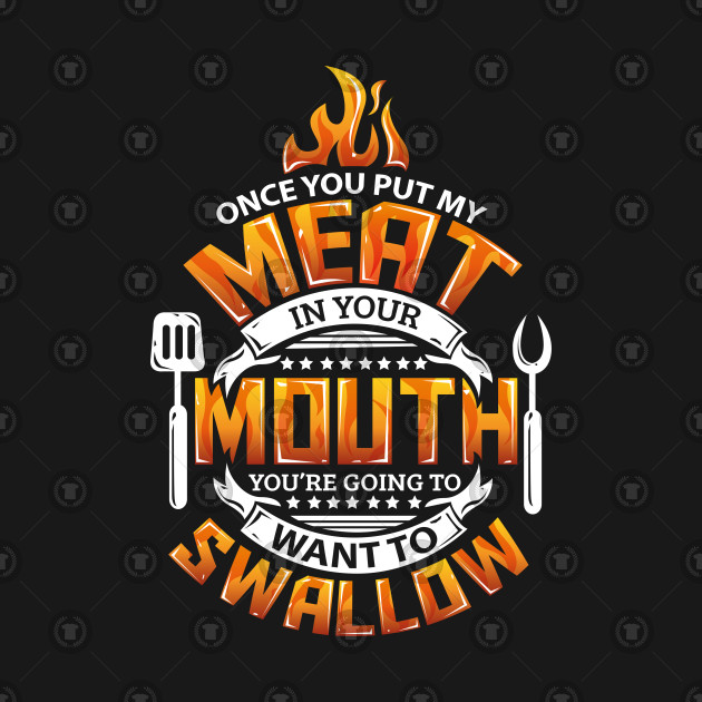 929ff43d69 Funny Meat in your Mouth Smoking BBQ Pun - Barbeque - T-Shirt ...