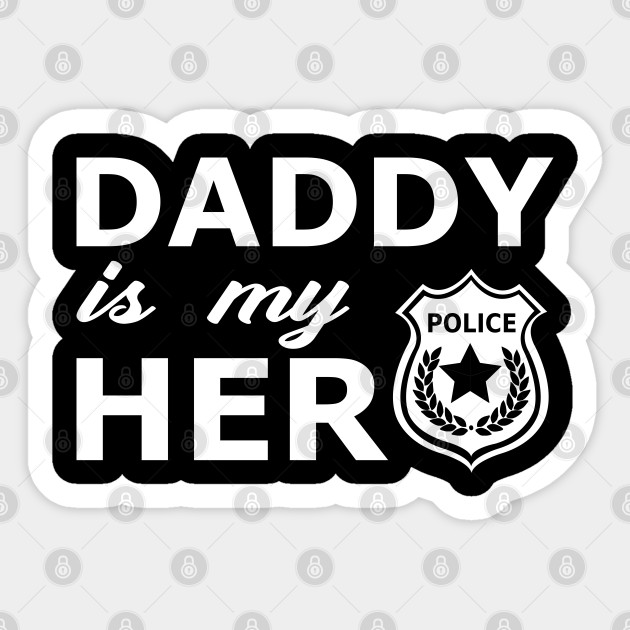 Police Son Daddy Is My Hero Police Daughter Sticker Teepublic