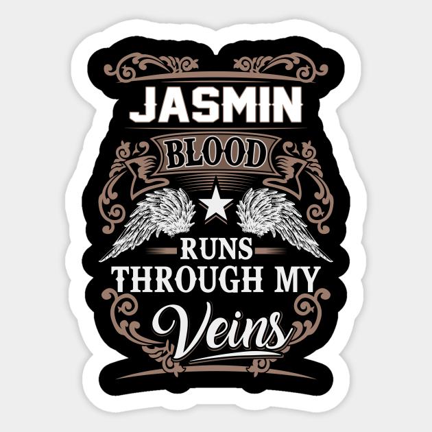 Jasmin Name T Shirt Jasmin Blood Runs Through My Veins Gift Item Jasmin Sticker Teepublic