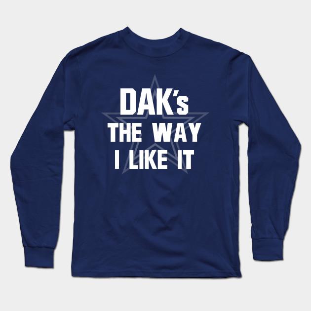 dea7cf44b8b DAK's the way I like it - Dallas Cowboys - Dak Prescott #4 Long Sleeve T- Shirt