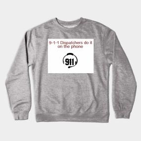 a560115b6f 9-1-1 Dispatchers do it. Crewneck Sweatshirt