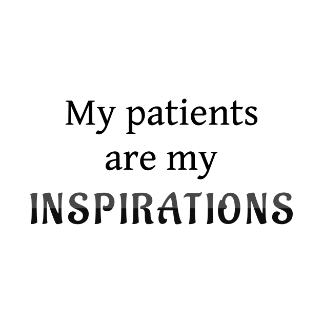 My Patients Are My Inspirations
