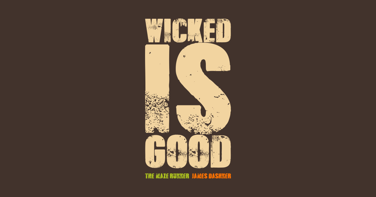 wicked is good - the maze runner