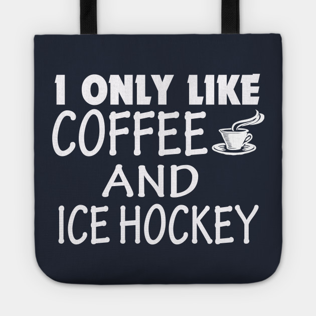 Coffee funny quote-I only like coffee and ice hockey
