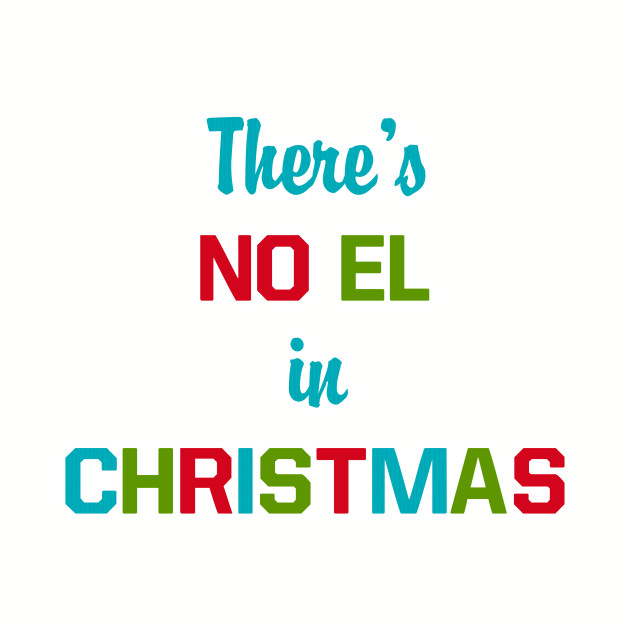 Christmas Puns For Kids.There S No El In Christmas