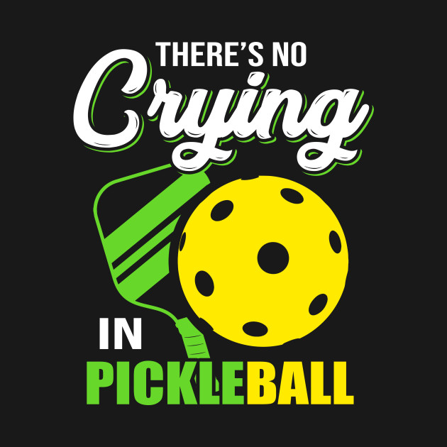 There's No Crying In Pickleball For Pickleball Champions - Funny ...