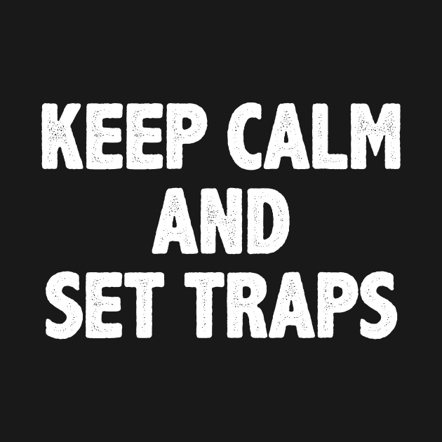 Funny keep calm and set traps